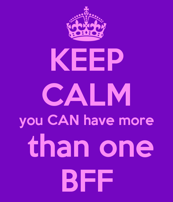 Keep calm you can have more than one bff