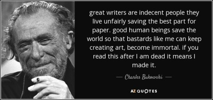 quote-great-writers-are-indecent-people-they-live-unfairly-saving-the-best-part-for-paper-charles-bukowski-37-21-32.jpg