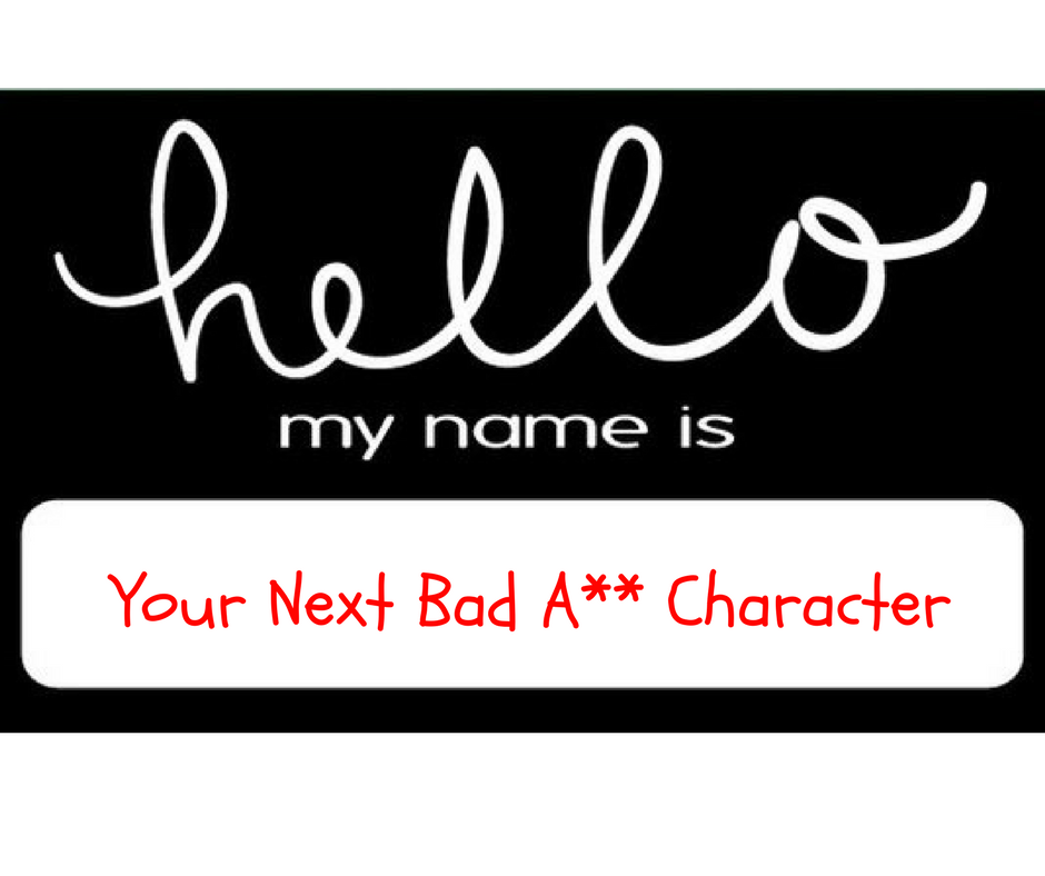 Your Next Bad A__ Character